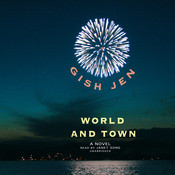 World and Town: A Novel, by Gish Jen