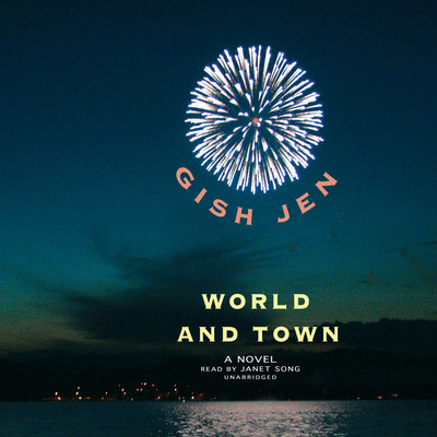World and Town: A Novel Audiobook, by Gish Jen