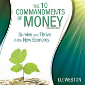 The 10 Commandments of Money: Survive and Thrive in the New Economy, by Liz Weston