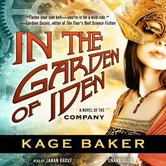 In the Garden of Iden: A Novel of the Company Audiobook, by Kage Baker
