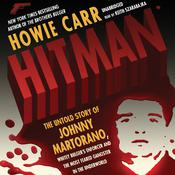 Hitman: The Untold Story of Johnny Martorano, Whitey Bulger's Enforcer and the Most Feared Gangster in the Underworld Audiobook, by Howie Carr