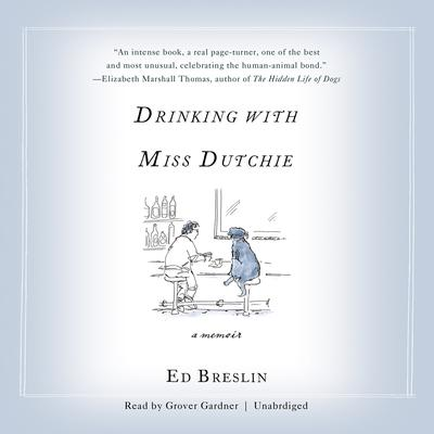 Drinking with Miss Dutchie: A Memoir Audiobook, by Ed Breslin