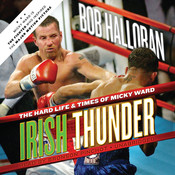 Irish Thunder: The Hard Life & Times of Micky Ward Audiobook, by Bob Halloran
