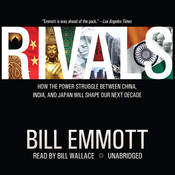 Rivals: How the Power Struggle between China, India, and Japan Will Shape Our Next Decade Audiobook, by Bill Emmott