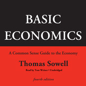 Basic Economics, Fourth Edition: A Common Sense Guide to the Economy, by Thomas Sowell
