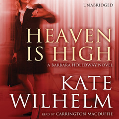 Heaven Is High: A Barbara Holloway Novel Audiobook, by Kate Wilhelm