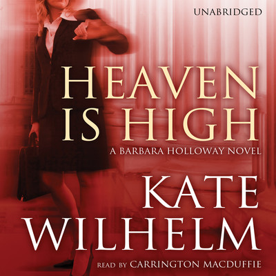 Heaven Is High: A Barbara Holloway Novel Audiobook, by Kate Wilhelm