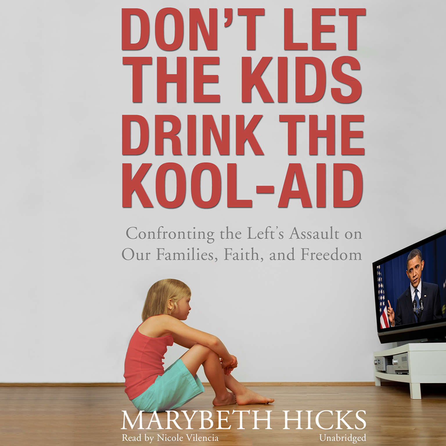 Printable Don't Let the Kids Drink the Kool-Aid: Confronting the Left's Assault on Our Families, Faith, and Freedom Audiobook Cover Art