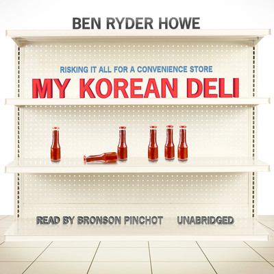 My Korean Deli: Risking It All for a Convenience Store Audiobook, by Ben Ryder Howe