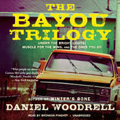 The Bayou Trilogy: Under the Bright Lights, Muscle for the Wing, and The Ones You Do, by Daniel Woodrell