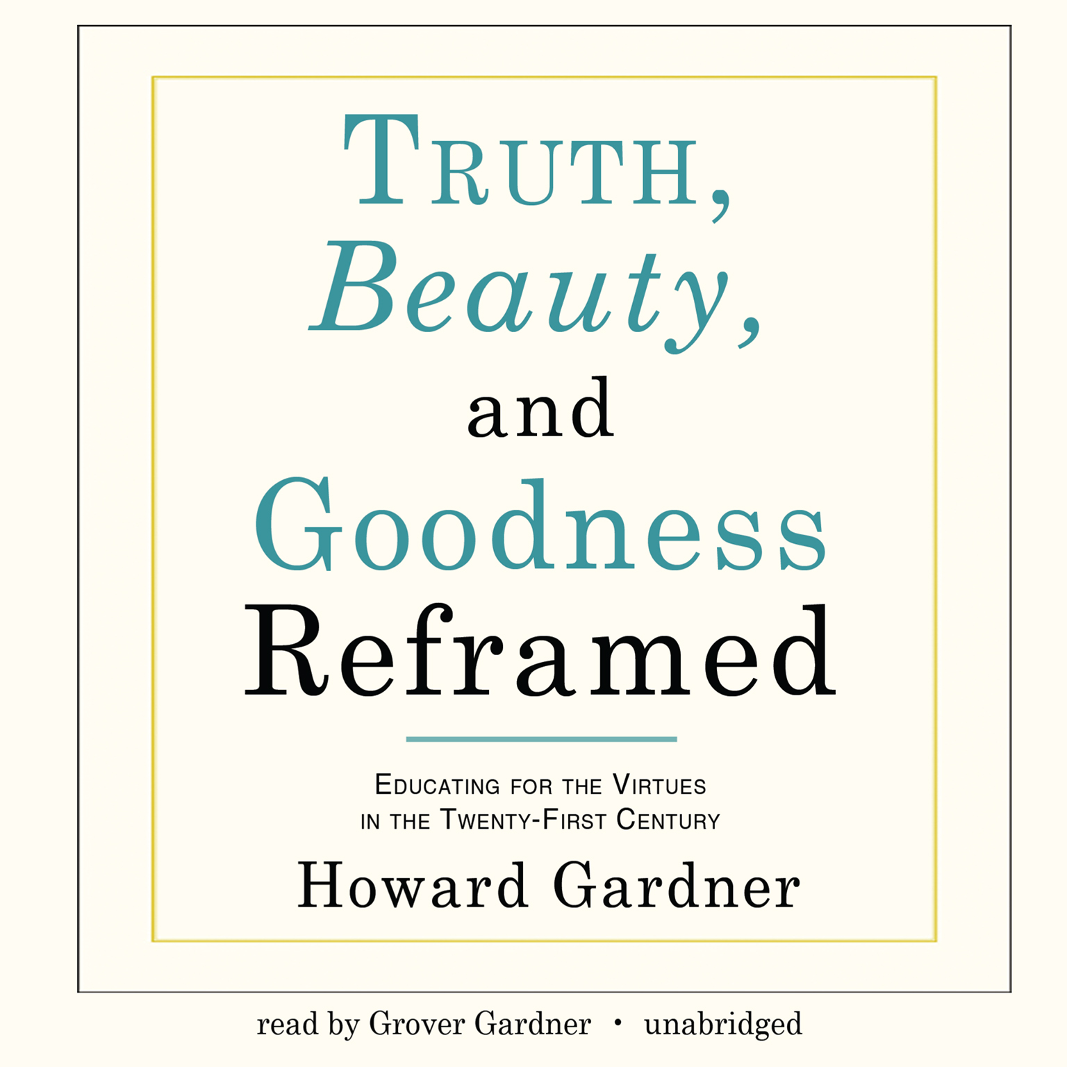 Printable Truth, Beauty, and Goodness Reframed: Educating for the Virtues in the Twenty-First Century Audiobook Cover Art