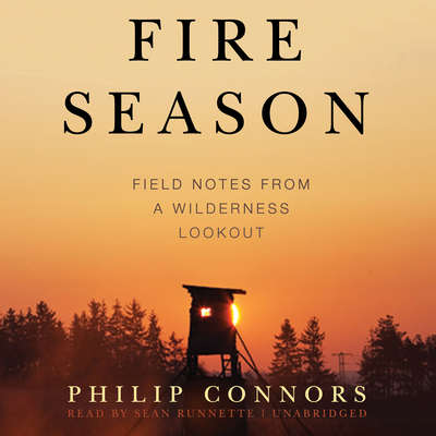 Fire Season: Field Notes from a Wilderness Lookout Audiobook, by Philip Connors