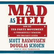 Mad as Hell: How the Tea Party Movement Is Fundamentally Remaking Our Two-Party System Audiobook, by Scott Rasmussen