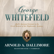 George Whitefield: God's Anointed Servant in the Great Revival of the Eighteenth Century, by Arnold A. Dallimore