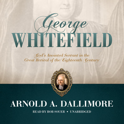 George Whitefield: God's Anointed Servant in the Great Revival of the Eighteenth Century Audiobook, by Arnold A. Dallimore