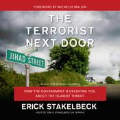 The Terrorist Next Door: How the Government Is Deceiving You about the Islamist Threat, by Erick Stakelbeck