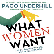 What Women Want: The Global Marketplace Turns Female-Friendly Audiobook, by Paco Underhill