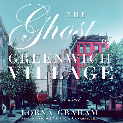 The Ghost of Greenwich Village: A Novel Audiobook, by Lorna Graham
