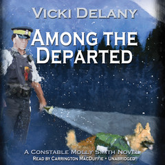 Among the Departed: A Constable Molly Smith Mystery Audiobook, by Vicki Delany