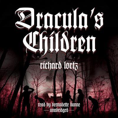 Dracula's Children Audiobook, by Richard Lortz