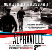 Alphaville: 1988, Crime, Punishment, and the Battle for New York City's Lower East Side Audiobook, by Michael Codella