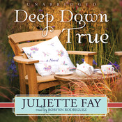 Deep Down True Audiobook, by Juliette Fay