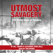 Utmost Savagery: The Three Days of Tarawa, by Joseph H. Alexander