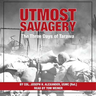 Utmost Savagery: The Three Days of Tarawa Audiobook, by Joseph H. Alexander