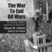 The War to End All Wars: The American Military Experience in World War I Audiobook, by Edward M. Coffman