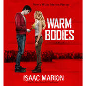 Warm Bodies: A Novel, by Isaac Marion