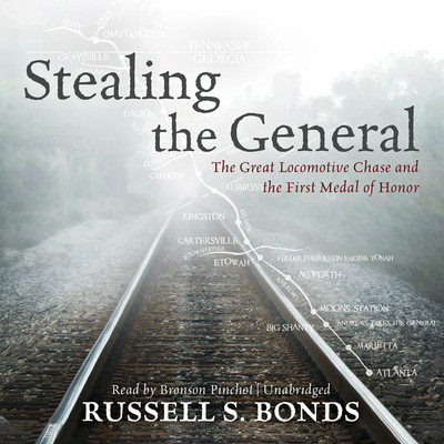 Stealing the General: The Great Locomotive Chase and the First Medal of Honor Audiobook, by Russell S. Bonds