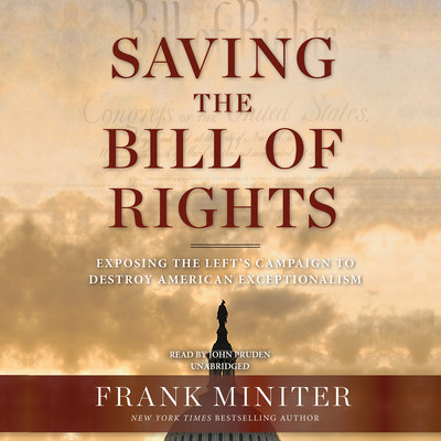 Saving the Bill of Rights: Exposing the Left's Campaign to Destroy American Exceptionalism Audiobook, by Frank Miniter