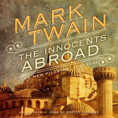 The Innocents Abroad: Or, The New Pilgrims' Progress Audiobook, by Mark Twain