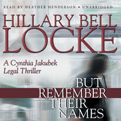 But Remember Their Names: A Cynthia Jakubek Legal Thriller, by Hillary Bell Locke