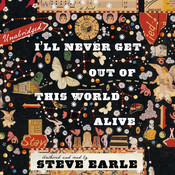 I'll Never Get Out of This World Alive, by Steve Earle