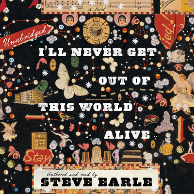 I'll Never Get Out of This World Alive Audiobook, by Steve Earle