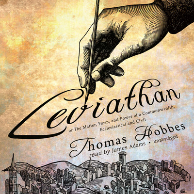 Leviathan: or The Matter, Form, and Power of a Commonwealth, Ecclesiastical and Civil Audiobook, by Thomas Hobbes