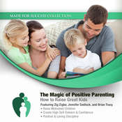 The Magic of Positive Parenting: How to Raise Great Kids Audiobook, by Made for Success