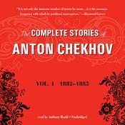 The Complete Stories of Anton Chekhov, Vol. 1: 1882–1885 Audiobook, by Anton Chekhov