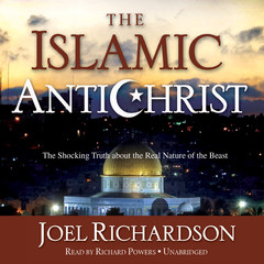 The Islamic Antichrist: The Shocking Truth about the Real Nature of the Beast Audiobook, by Joel Richardson