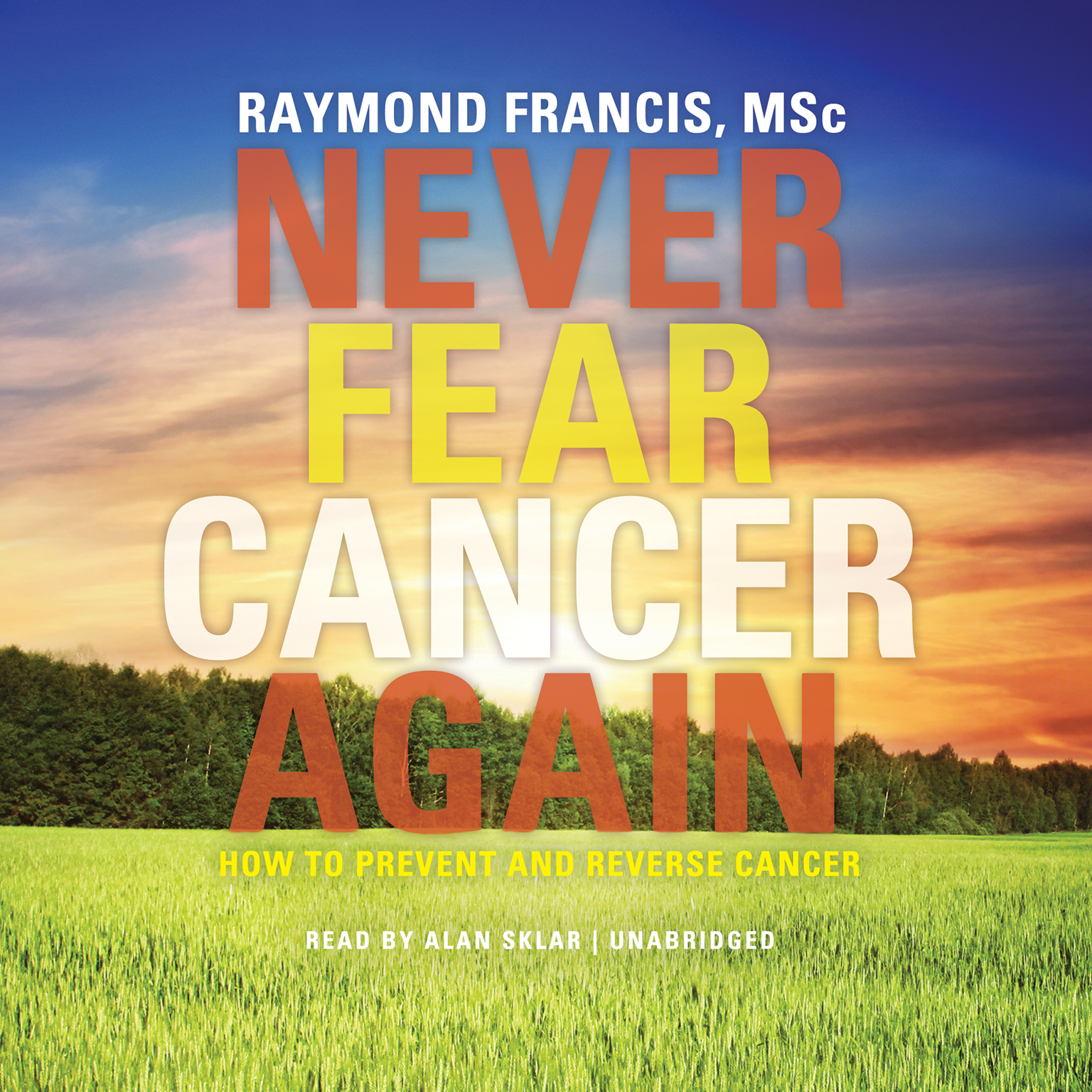 Printable Never Fear Cancer Again: How to Prevent and Reverse Cancer Audiobook Cover Art