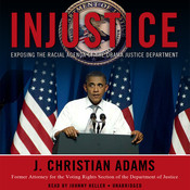 Injustice: Exposing the Racial Agenda of the Obama Justice Department, by J. Christian Adams