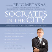 "Socrates in the City: Conversations on ""Life, God, and Other Small Topics"" Audiobook, by Eric Metaxas"