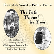 The Path through the Trees: Beyond the World of Pooh, Part 2, by Christopher Milne