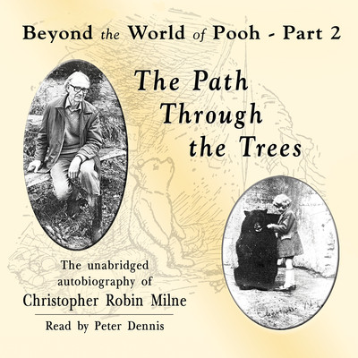 The Path through the Trees: Beyond the World of Pooh, Part 2 Audiobook, by Christopher Milne