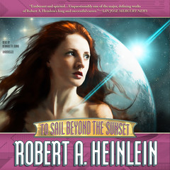 To Sail beyond the Sunset: The Life and Loves of Maureen Johnson (Being the Memoirs of a Somewhat Irregular Lady) Audiobook, by Robert A. Heinlein