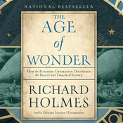 The Age of Wonder: How the Romantic Generation Discovered the Beauty and Terror of Science, by Richard Holmes