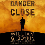 Danger Close Audiobook, by William G. Boykin, Tom Morrisey