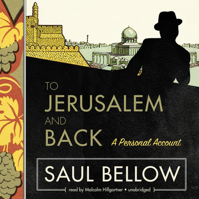 To Jerusalem and Back: A Personal Account Audiobook, by Saul Bellow