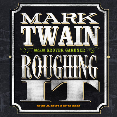 Roughing It Audiobook, by Mark Twain